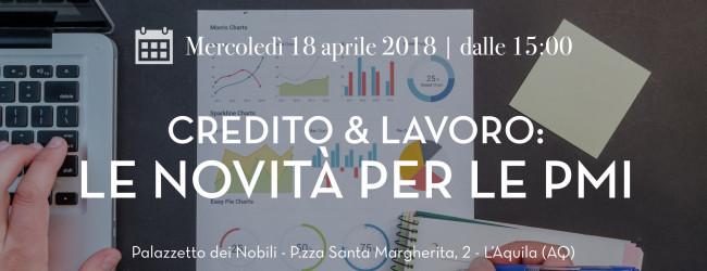 """""""Credito & lavoro: le novità per le Pmi"""", il 18 aprile convegno a L'Aquila"""